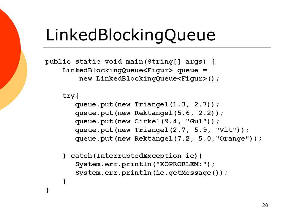 LinkedBlockingQueue public static void main(String[] args) {